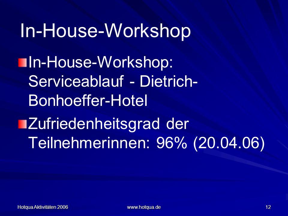 Hotqua Aktivitäten 2006 www.hotqua.de 12 In-House-Workshop: Serviceablauf - Dietrich- Bonhoeffer-Hotel Zufriedenheitsgrad der Teilnehmerinnen: 96% (20.04.06) In-House-Workshop