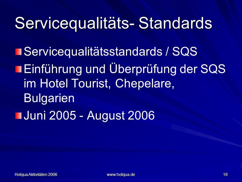 Hotqua Aktivitäten 2006 www.hotqua.de 18 Servicequalitäts- Standards Servicequalitätsstandards / SQS Einführung und Überprüfung der SQS im Hotel Tourist, Chepelare, Bulgarien Juni 2005 - August 2006