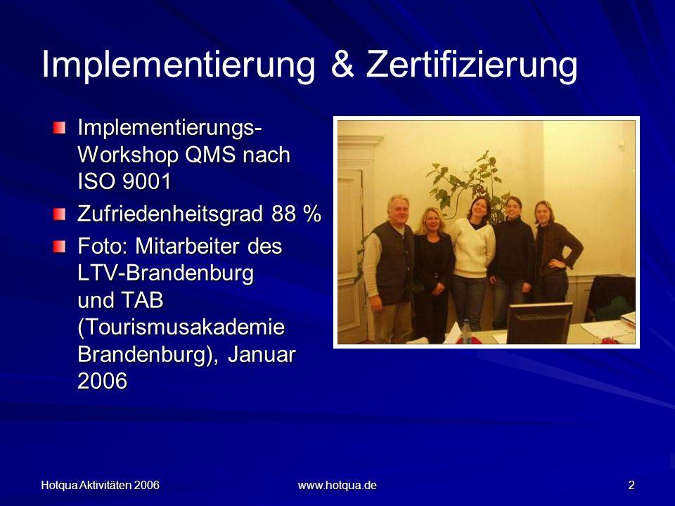 Hotqua Aktivitäten 2006 www.hotqua.de 2 Implementierung & Zertifizierung Implementierungs- Workshop QMS nach ISO 9001 Zufriedenheitsgrad 88 % Foto: Mitarbeiter des LTV-Brandenburg und TAB (Tourismusakademie Brandenburg), Januar 2006