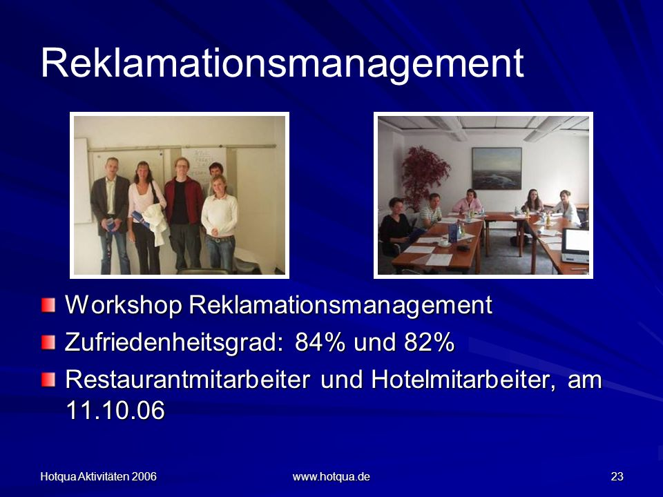 Hotqua Aktivitäten Reklamationsmanagement Workshop Reklamationsmanagement Zufriedenheitsgrad: 84% und 82% Restaurantmitarbeiter und Hotelmitarbeiter, am