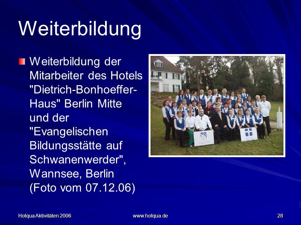 Hotqua Aktivitäten 2006 www.hotqua.de 28 Weiterbildung Weiterbildung der Mitarbeiter des Hotels Dietrich-Bonhoeffer- Haus Berlin Mitte und der Evangelischen Bildungsstätte auf Schwanenwerder , Wannsee, Berlin (Foto vom 07.12.06)