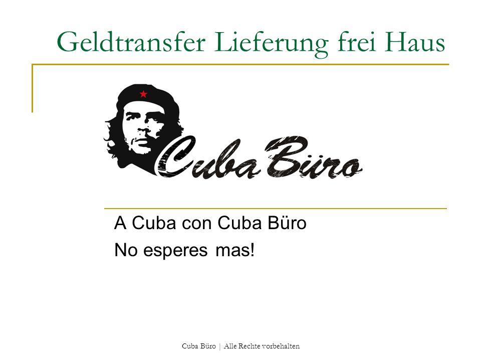 Cuba Büro | Alle Rechte vorbehalten A Cuba con Cuba Büro No esperes mas! Geldtransfer Lieferung frei Haus