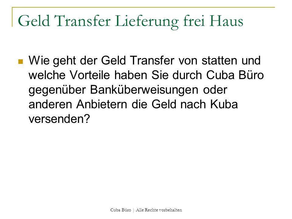 Cuba Büro | Alle Rechte vorbehalten Geld Transfer Lieferung frei Haus Wie geht der Geld Transfer von statten und welche Vorteile haben Sie durch Cuba
