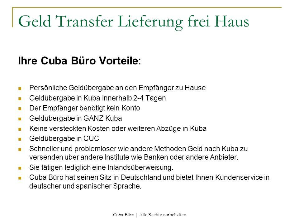Cuba Büro | Alle Rechte vorbehalten Geld Transfer Lieferung frei Haus Ihre Cuba Büro Vorteile: Persönliche Geldübergabe an den Empfänger zu Hause Geld