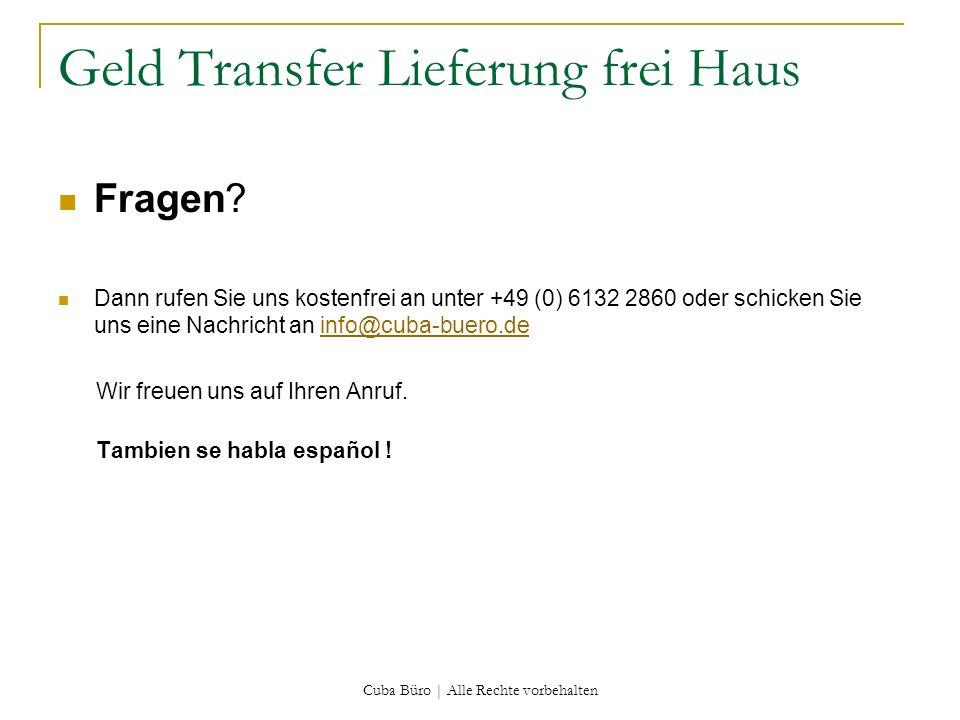 Cuba Büro | Alle Rechte vorbehalten Geld Transfer Lieferung frei Haus Fragen? Dann rufen Sie uns kostenfrei an unter +49 (0) 6132 2860 oder schicken S