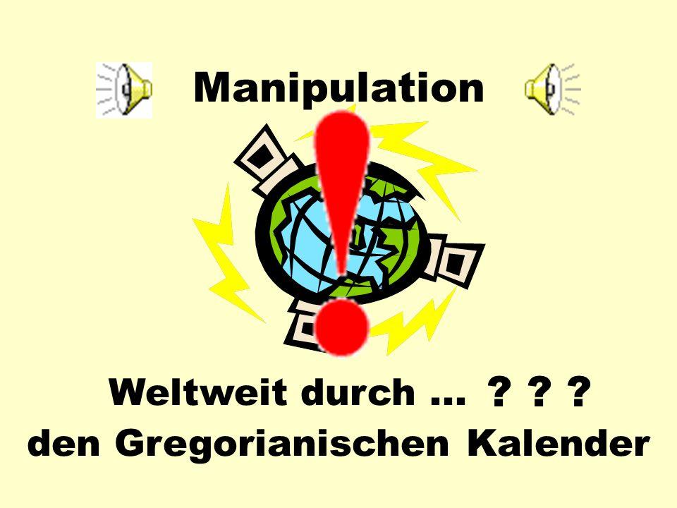Manipulation Weltweit den Gregorianischen Kalender durch...