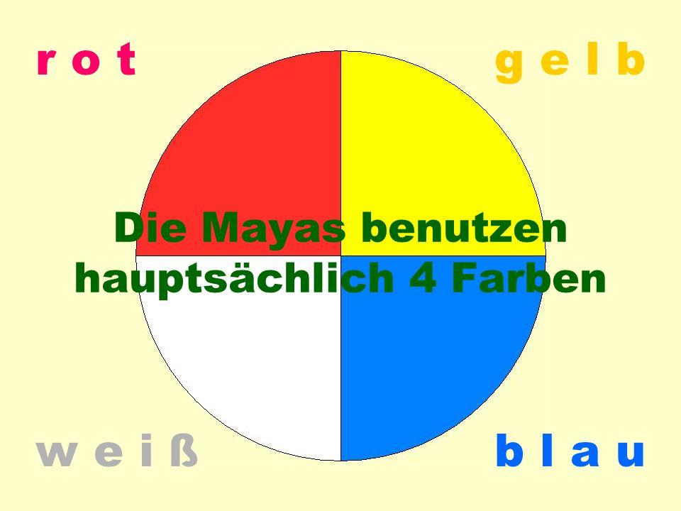r o t w e i ßb l a u g e l b Die Mayas benutzen hauptsächlich 4 Farben