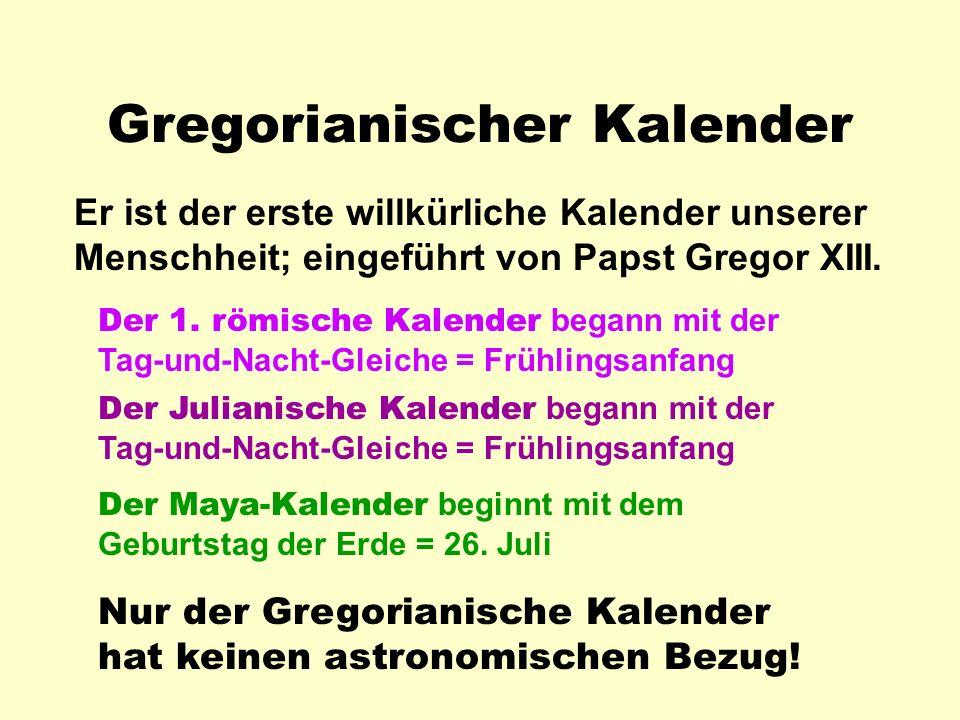 Gregorianischer Kalender Er ist der erste willkürliche Kalender unserer Menschheit; eingeführt von Papst Gregor XIII.