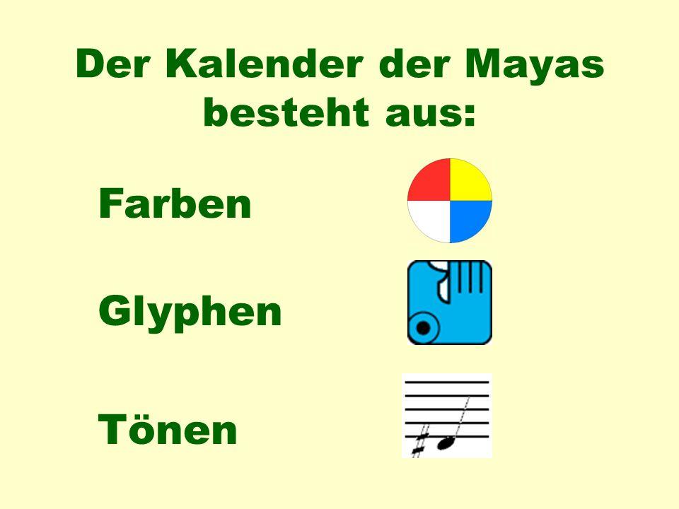 Der Kalender der Mayas besteht aus: Farben Glyphen Tönen