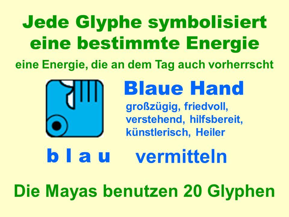 b l a u vermitteln Jede Glyphe symbolisiert eine bestimmte Energie eine Energie, die an dem Tag auch vorherrscht Blaue Hand großzügig, friedvoll, verstehend, hilfsbereit, künstlerisch, Heiler Die Mayas benutzen 20 Glyphen