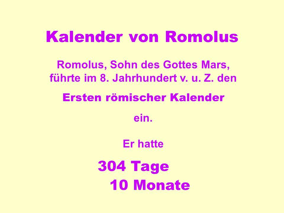 Kalender von Romolus Romolus, Sohn des Gottes Mars, führte im 8.