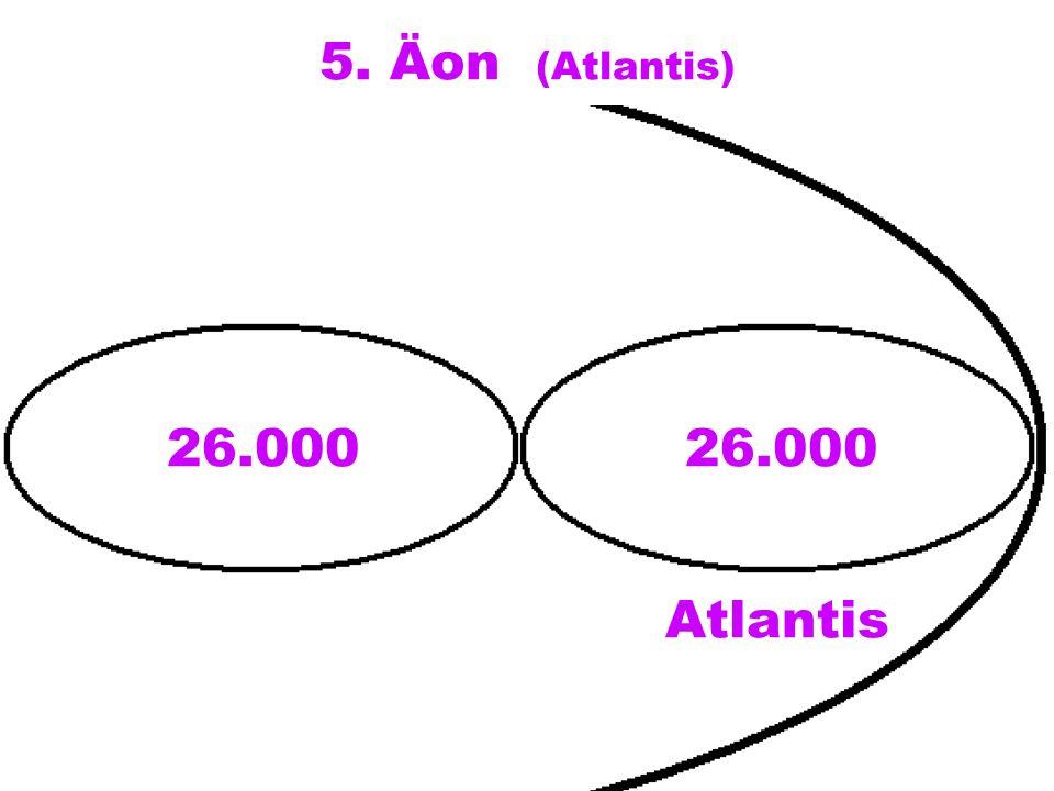 5. Äon (Atlantis) 26.000 Atlantis 26.000