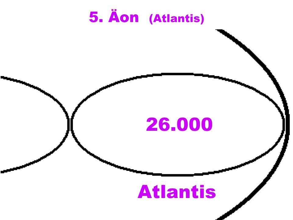 5. Äon (Atlantis) 26.000 Atlantis