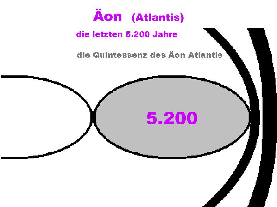 Äon (Atlantis) die letzten 5.200 Jahre 5.200 die Quintessenz des Äon Atlantis