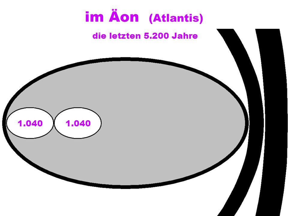 im Äon (Atlantis) 1.040 die letzten 5.200 Jahre