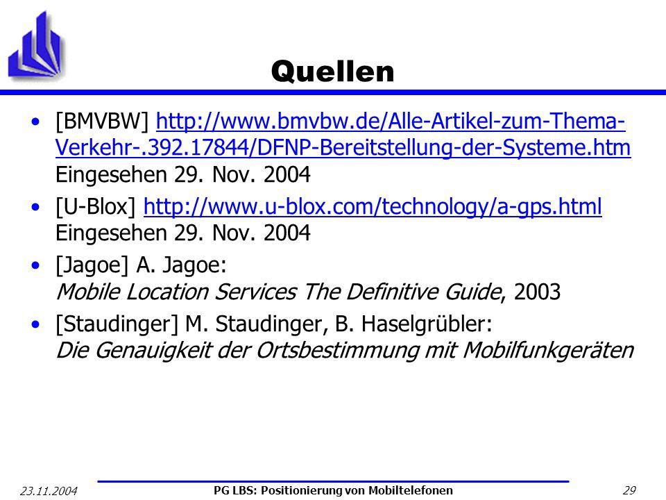 PG LBS: Positionierung von Mobiltelefonen 29 23.11.2004 Quellen [BMVBW] http://www.bmvbw.de/Alle-Artikel-zum-Thema- Verkehr-.392.17844/DFNP-Bereitstel