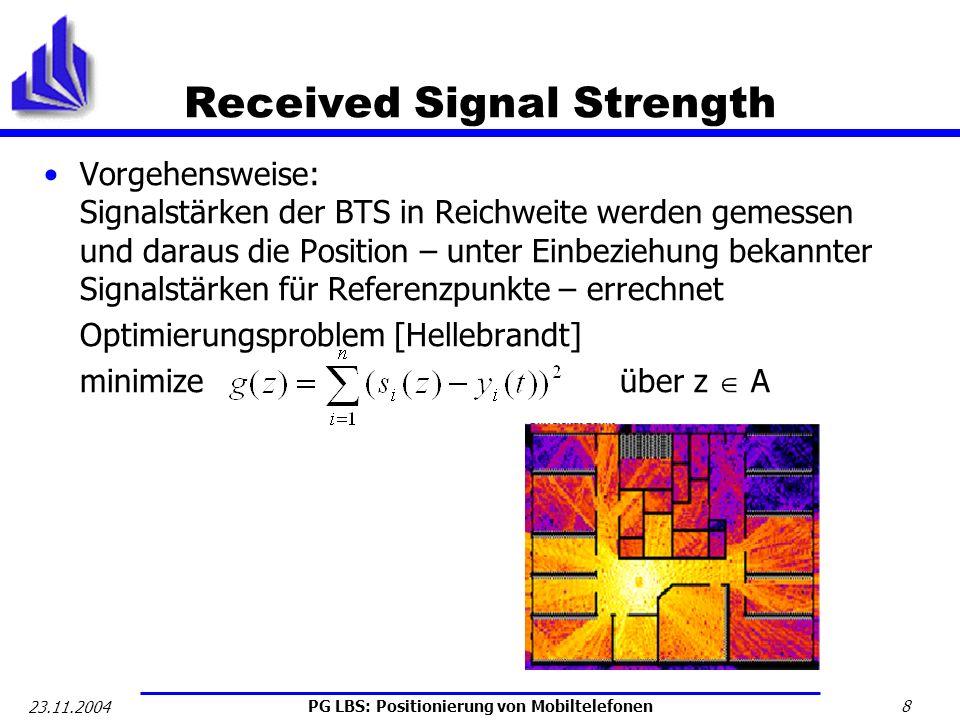 PG LBS: Positionierung von Mobiltelefonen 8 23.11.2004 Received Signal Strength Vorgehensweise: Signalstärken der BTS in Reichweite werden gemessen un