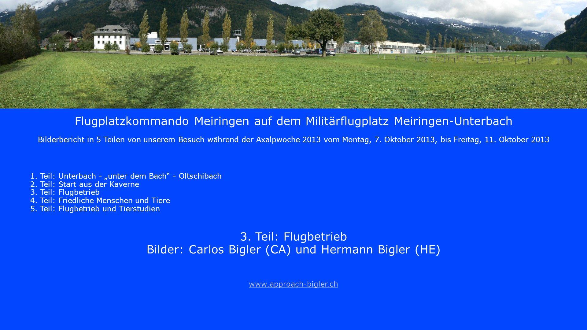 Flugplatzkommando Meiringen auf dem Militärflugplatz Meiringen-Unterbach Bilderbericht in 5 Teilen von unserem Besuch während der Axalpwoche 2013 vom