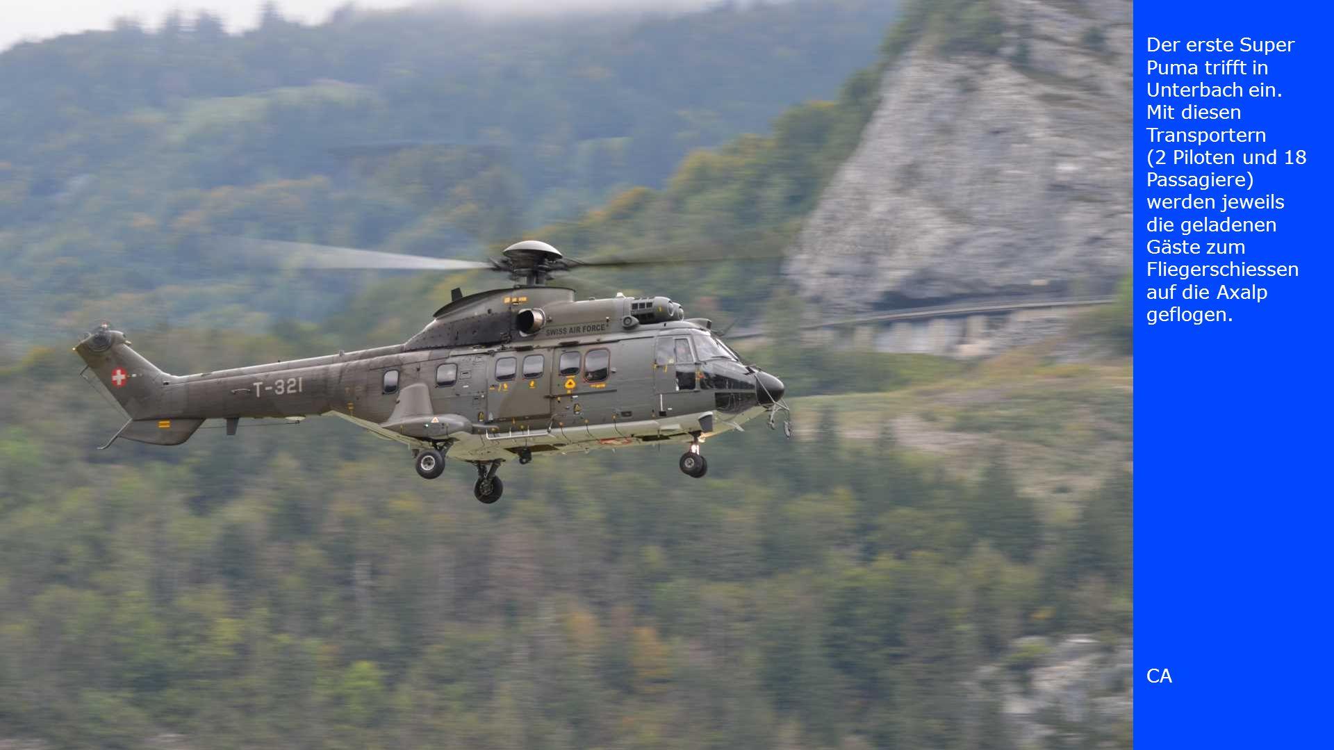 Der erste Super Puma trifft in Unterbach ein. Mit diesen Transportern (2 Piloten und 18 Passagiere) werden jeweils die geladenen Gäste zum Fliegerschi