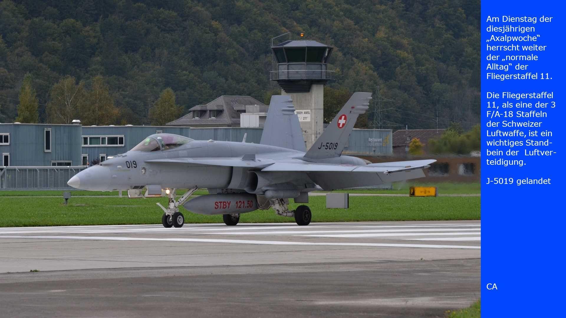 Am Dienstag der diesjährigen Axalpwoche herrscht weiter der normale Alltag der Fliegerstaffel 11. Die Fliegerstaffel 11, als eine der 3 F/A-18 Staffel
