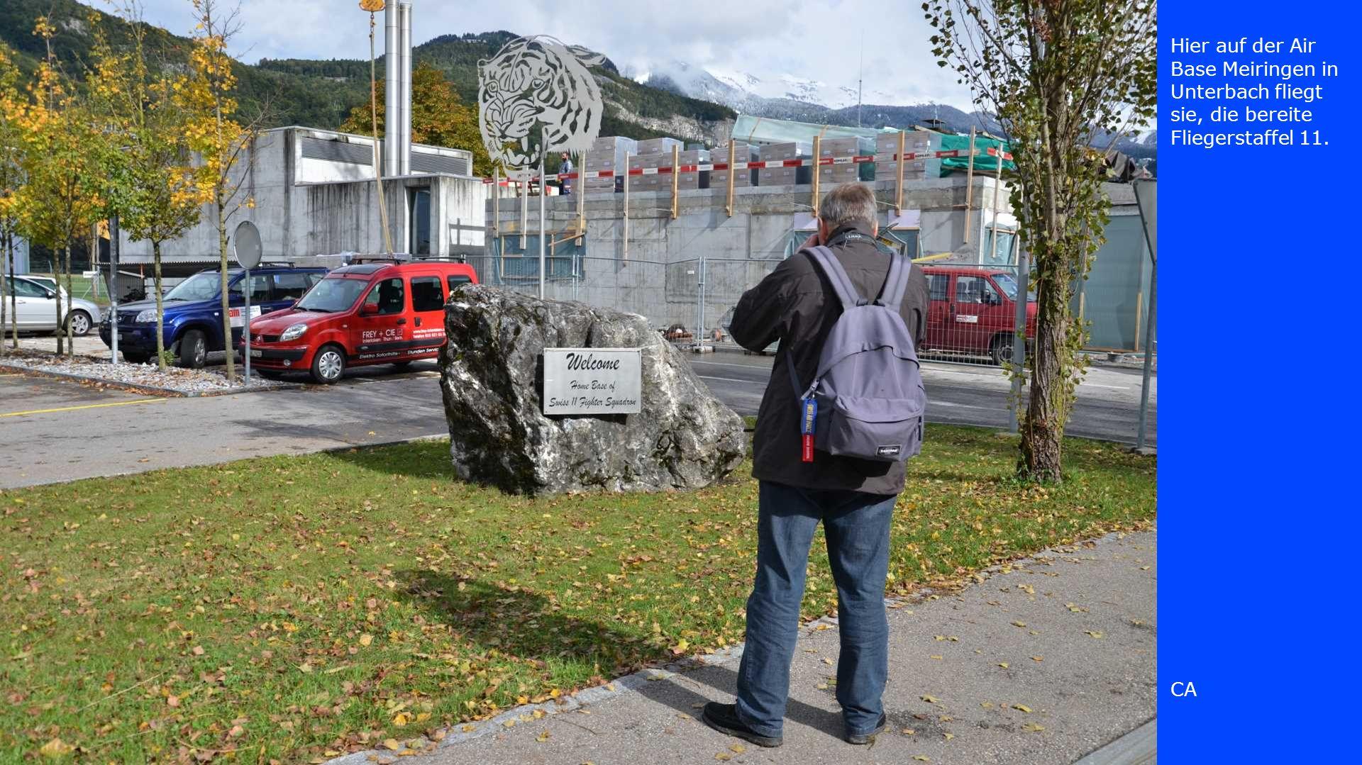Hier auf der Air Base Meiringen in Unterbach fliegt sie, die bereite Fliegerstaffel 11. CA