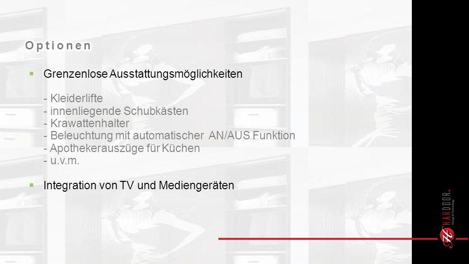 Grenzenlose Ausstattungsmöglichkeiten - Kleiderlifte - innenliegende Schubkästen - Krawattenhalter - Beleuchtung mit automatischer AN/AUS Funktion - Apothekerauszüge für Küchen - u.v.m.