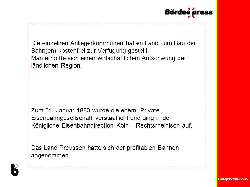 BürgerBahn e.V. Die einzelnen Anliegerkommunen hatten Land zum Bau der Bahn(en) kostenfrei zur Verfügung gestellt. Man erhoffte sich einen wirtschaftl