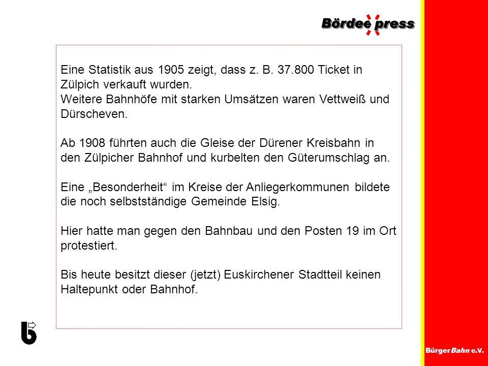 BürgerBahn e.V. Eine Statistik aus 1905 zeigt, dass z. B. 37.800 Ticket in Zülpich verkauft wurden. Weitere Bahnhöfe mit starken Umsätzen waren Vettwe