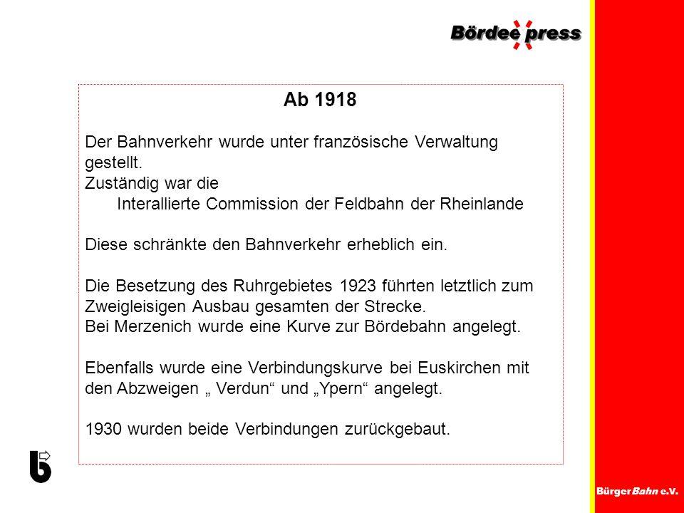 BürgerBahn e.V. Ab 1918 Der Bahnverkehr wurde unter französische Verwaltung gestellt. Zuständig war die Interallierte Commission der Feldbahn der Rhei