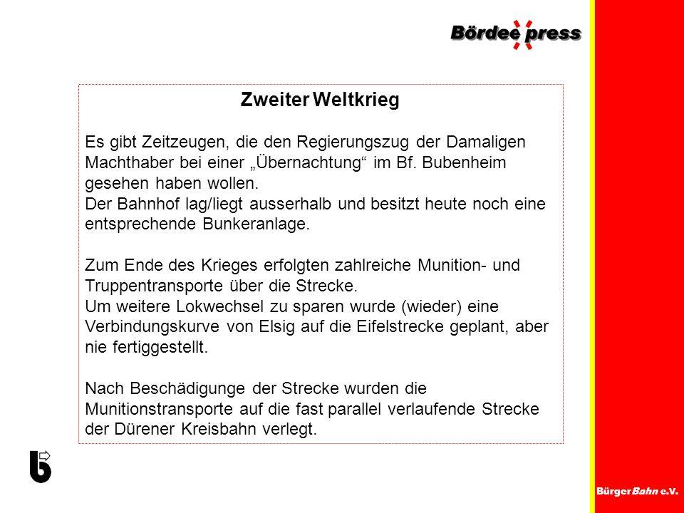 BürgerBahn e.V. Zweiter Weltkrieg Es gibt Zeitzeugen, die den Regierungszug der Damaligen Machthaber bei einer Übernachtung im Bf. Bubenheim gesehen h