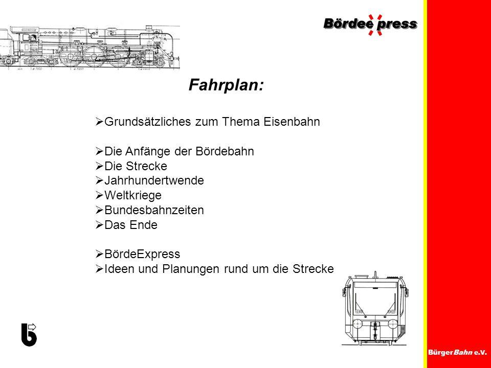 BürgerBahn e.V. Fahrplan: Grundsätzliches zum Thema Eisenbahn Die Anfänge der Bördebahn Die Strecke Jahrhundertwende Weltkriege Bundesbahnzeiten Das E