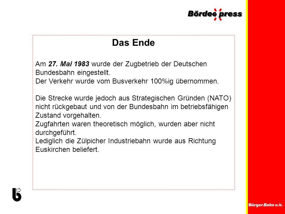 BürgerBahn e.V. Das Ende Am 27. Mai 1983 wurde der Zugbetrieb der Deutschen Bundesbahn eingestellt. Der Verkehr wurde vom Busverkehr 100%ig übernommen
