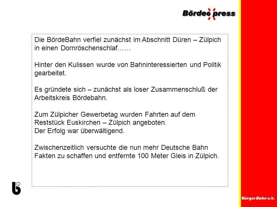 BürgerBahn e.V. Die BördeBahn verfiel zunächst im Abschnitt Düren – Zülpich in einen Dornröschenschlaf…… Hinter den Kulissen wurde von Bahninteressier