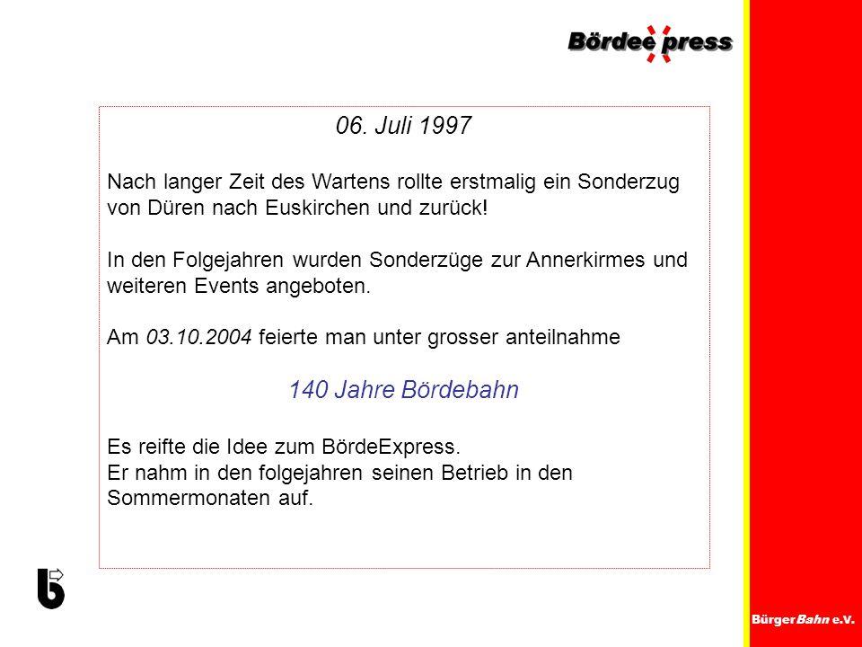BürgerBahn e.V. 06. Juli 1997 Nach langer Zeit des Wartens rollte erstmalig ein Sonderzug von Düren nach Euskirchen und zurück! In den Folgejahren wur