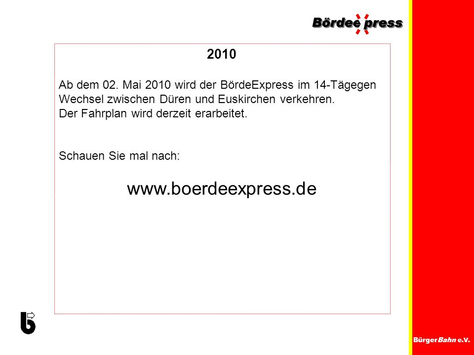 BürgerBahn e.V. 2010 Ab dem 02. Mai 2010 wird der BördeExpress im 14-Tägegen Wechsel zwischen Düren und Euskirchen verkehren. Der Fahrplan wird derzei