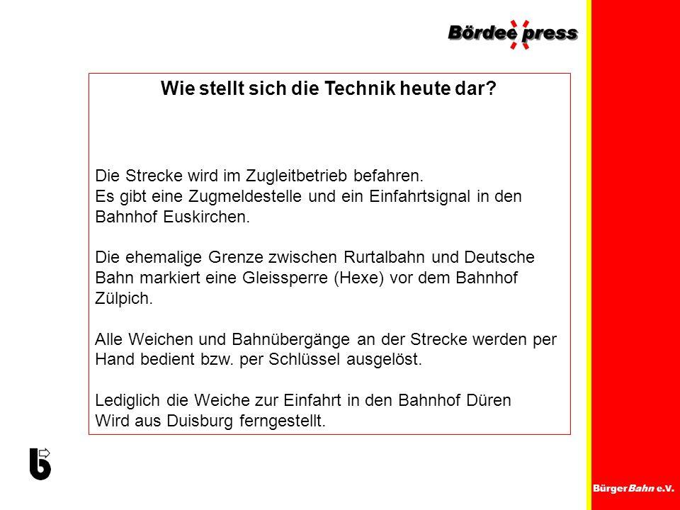 BürgerBahn e.V. Wie stellt sich die Technik heute dar? Die Strecke wird im Zugleitbetrieb befahren. Es gibt eine Zugmeldestelle und ein Einfahrtsignal