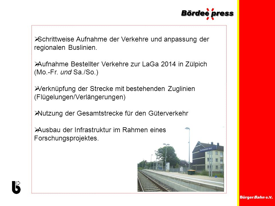 BürgerBahn e.V. Schrittweise Aufnahme der Verkehre und anpassung der regionalen Buslinien. Aufnahme Bestellter Verkehre zur LaGa 2014 in Zülpich (Mo.-