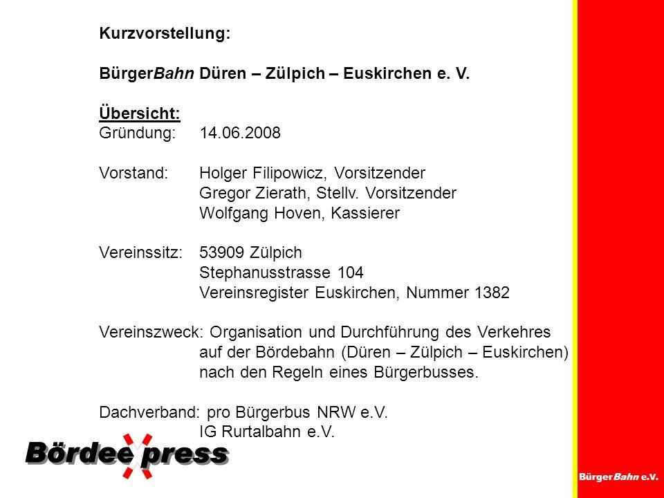 Kurzvorstellung: BürgerBahn Düren – Zülpich – Euskirchen e. V. Übersicht: Gründung:14.06.2008 Vorstand:Holger Filipowicz, Vorsitzender Gregor Zierath,