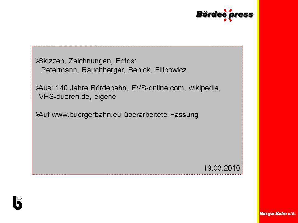 Skizzen, Zeichnungen, Fotos: Petermann, Rauchberger, Benick, Filipowicz Aus: 140 Jahre Bördebahn, EVS-online.com, wikipedia, VHS-dueren.de, eigene Auf