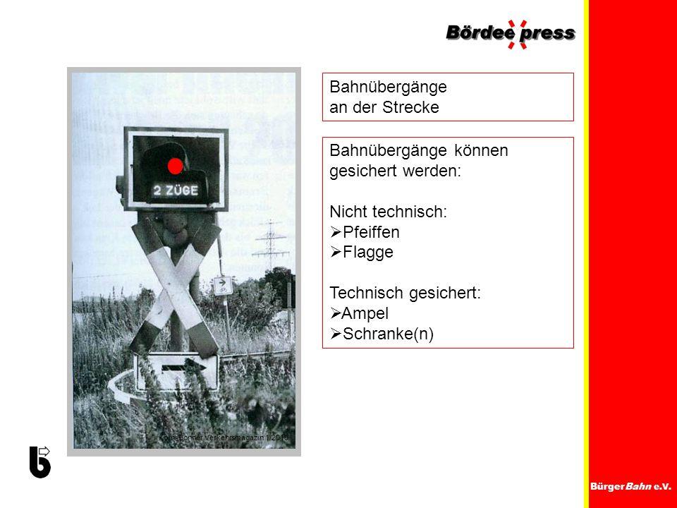 BürgerBahn e.V. Bahnübergänge an der Strecke Köln-Bonner Verkehrsmagazin 1/2010 Bahnübergänge können gesichert werden: Nicht technisch: Pfeiffen Flagg