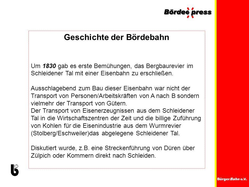 BürgerBahn e.V. Geschichte der Bördebahn Um 1830 gab es erste Bemühungen, das Bergbaurevier im Schleidener Tal mit einer Eisenbahn zu erschließen. Aus