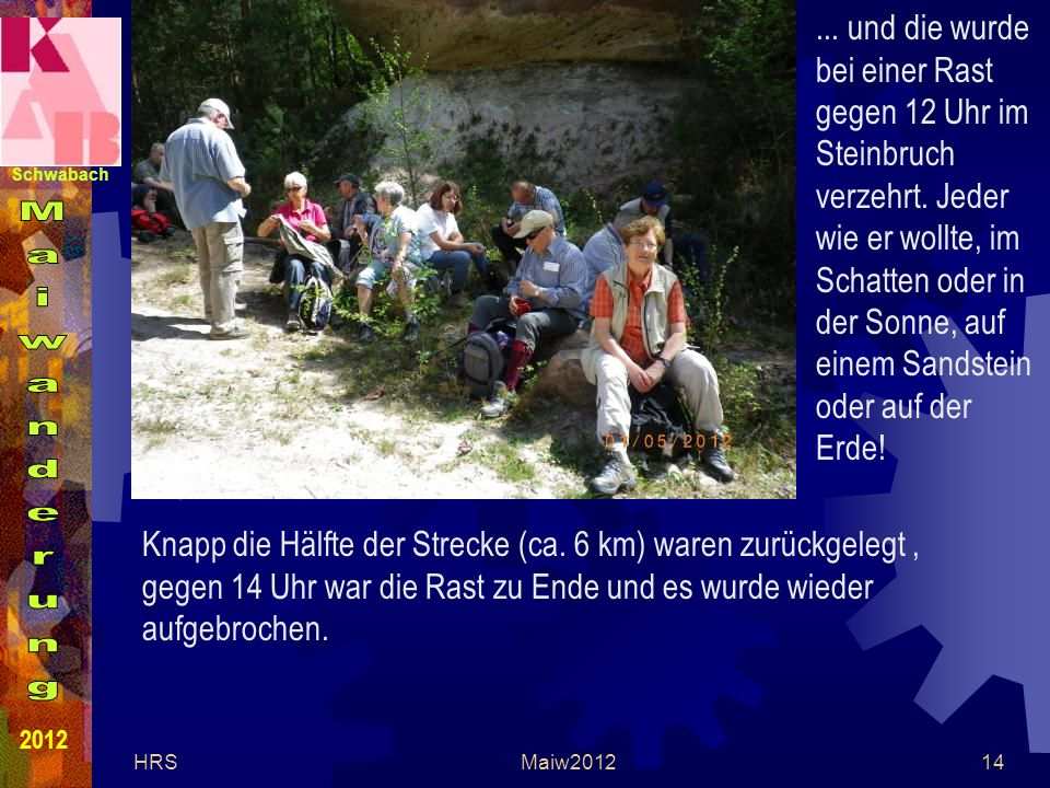 Schwabach 2012 HRSMaiw201214... und die wurde bei einer Rast gegen 12 Uhr im Steinbruch verzehrt.