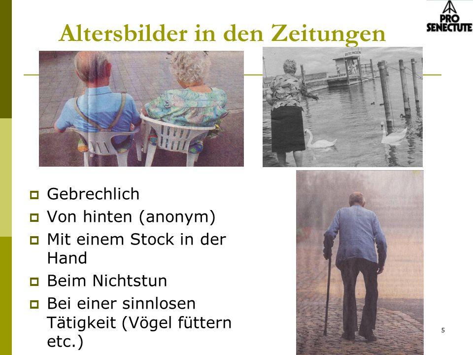 5 Altersbilder in den Zeitungen Gebrechlich Von hinten (anonym) Mit einem Stock in der Hand Beim Nichtstun Bei einer sinnlosen Tätigkeit (Vögel fütter