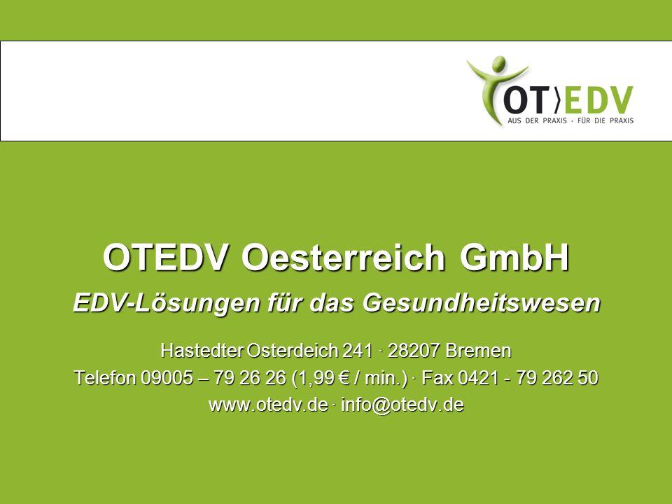 OTEDV Oesterreich GmbH EDV-Lösungen für das Gesundheitswesen Hastedter Osterdeich 241 · 28207 Bremen Telefon 09005 – 79 26 26 (1,99 / min.) · Fax 0421