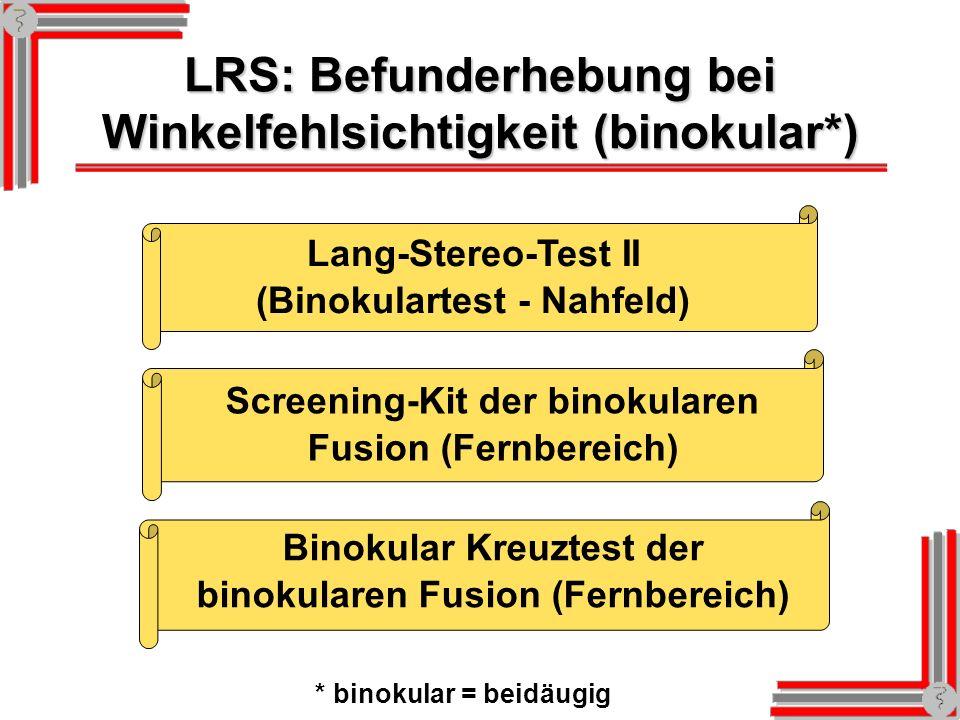 LRS: Befunderhebung bei Winkelfehlsichtigkeit (binokular*) Lang-Stereo-Test II (Binokulartest - Nahfeld) Binokular Kreuztest der binokularen Fusion (Fernbereich) Screening-Kit der binokularen Fusion (Fernbereich) * binokular = beidäugig