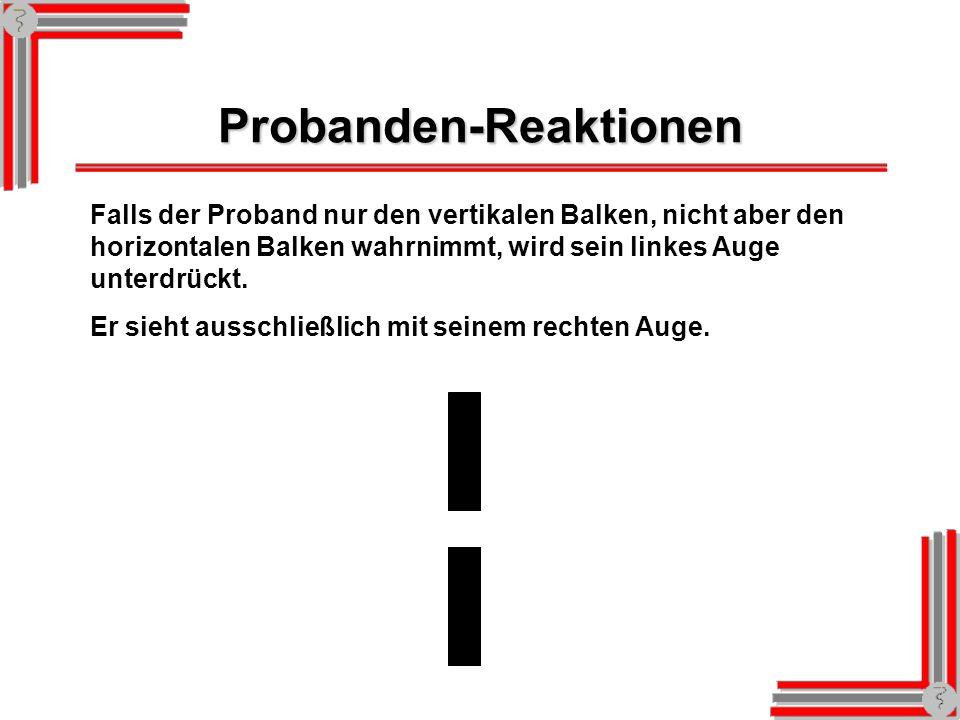 Probanden-Reaktionen Falls der Proband nur den horizontalen Balken, nicht aber den vertikalen Balken wahrnimmt, wird sein rechtes Auge unterdrückt. Er