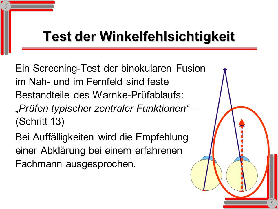 Probanden-Reaktionen Falls der Proband nur den vertikalen Balken nach rechts verschoben wahrnimmt, sind die Augen in der Ruhestellung nach innen gerichtet.