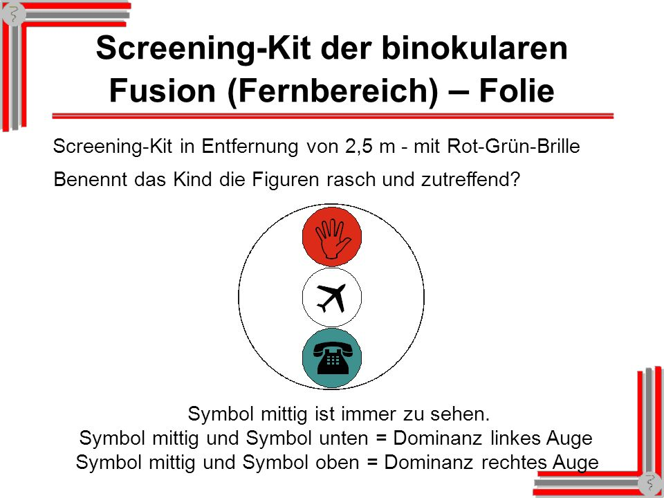 Lang-Stereo-Test II (Binokulartest – Nahfeld) Stern = monokular (einäugig) sichtbar Entfernung von 40 cm - keine Kopf- und Kartenbewegung Benennt das