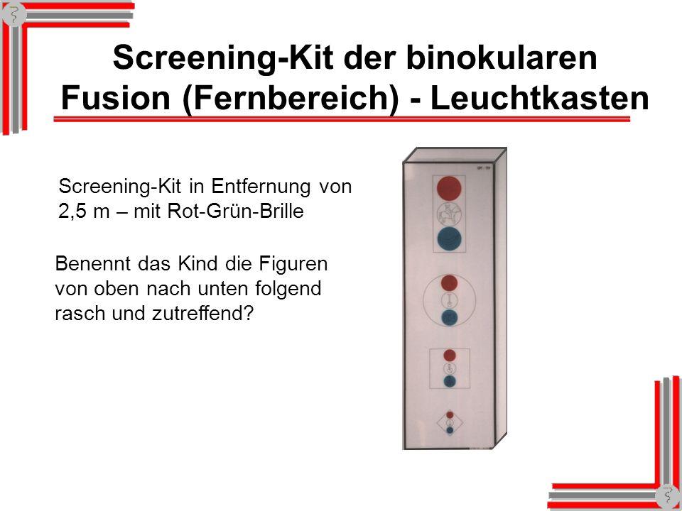 Screening-Kit der binokularen Fusion (Fernbereich) - Leuchtkasten Screening-Kit in Entfernung von 2,5 m – mit Rot-Grün-Brille Benennt das Kind die Figuren von oben nach unten folgend rasch und zutreffend?