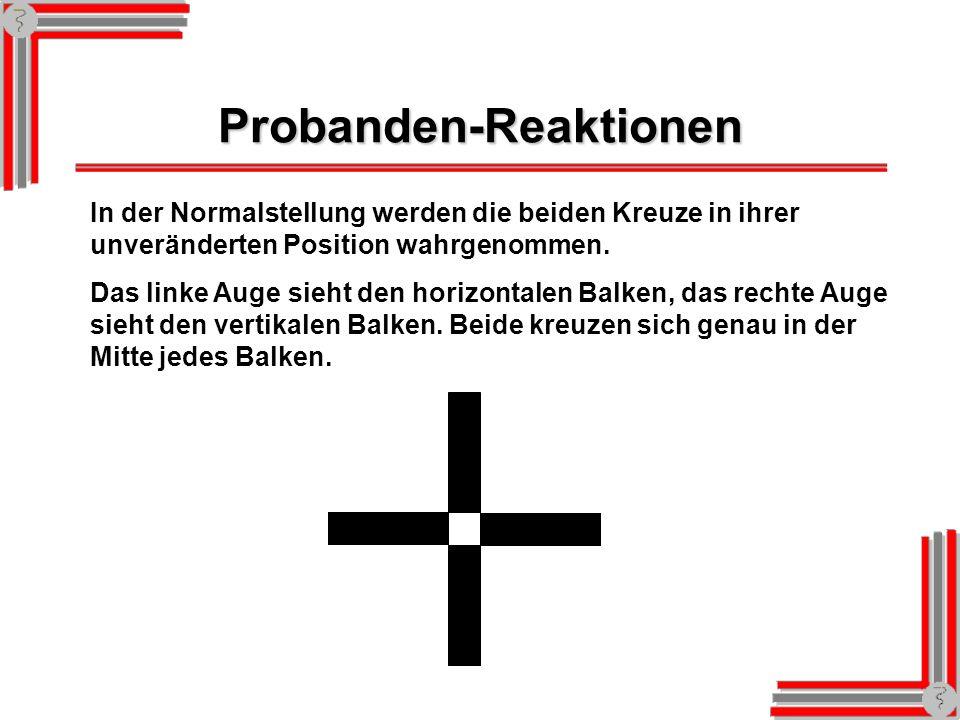 Probanden-Reaktionen In der Normalstellung werden die beiden Kreuze in ihrer unveränderten Position wahrgenommen.